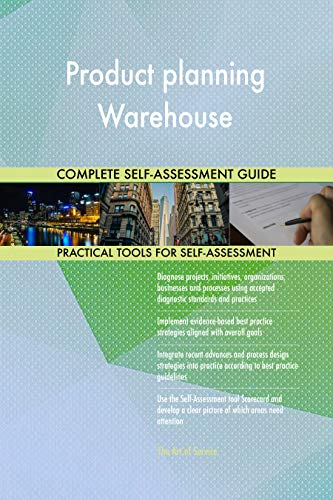 Product planning Warehouse All-Inclusive Self-Assessment - More than 700 Success Criteria, Instant Visual Insights, Comprehensive Spreadsheet Dashboard, Auto-Prioritized for Quick Results de The Art of Service