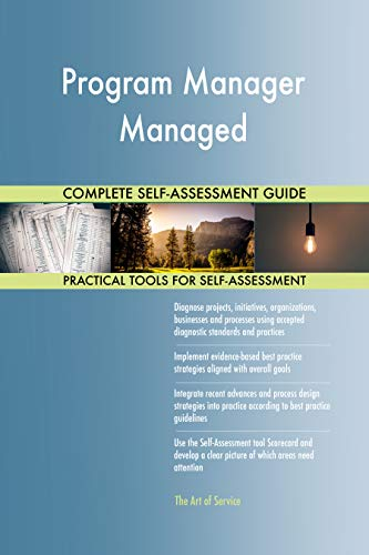 Program Manager Managed All-Inclusive Self-Assessment - More than 700 Success Criteria, Instant Visual Insights, Comprehensive Spreadsheet Dashboard, Auto-Prioritized for Quick Results de The Art of Service