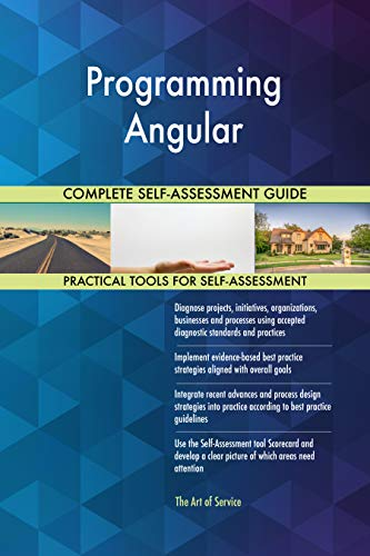 Programming Angular All-Inclusive Self-Assessment - More than 700 Success Criteria, Instant Visual Insights, Comprehensive Spreadsheet Dashboard, Auto-Prioritized for Quick Results de The Art of Service