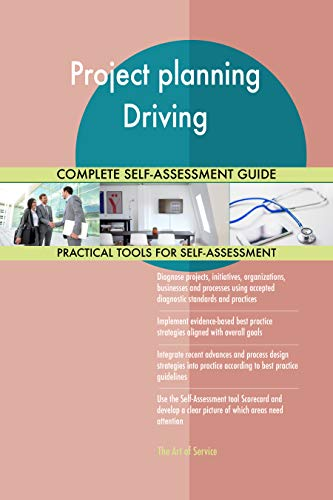 Project planning Driving All-Inclusive Self-Assessment - More than 700 Success Criteria, Instant Visual Insights, Comprehensive Spreadsheet Dashboard, Auto-Prioritized for Quick Results de The Art of Service