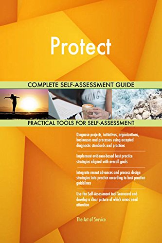 Protect All-Inclusive Self-Assessment - More than 680 Success Criteria, Instant Visual Insights, Comprehensive Spreadsheet Dashboard, Auto-Prioritized for Quick Results de The Art of Service