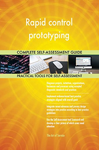 Rapid control prototyping All-Inclusive Self-Assessment - More than 710 Success Criteria, Instant Visual Insights, Comprehensive Spreadsheet Dashboard, Auto-Prioritized for Quick Results de The Art of Service