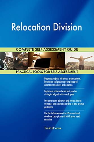 Relocation Division All-Inclusive Self-Assessment - More than 700 Success Criteria, Instant Visual Insights, Comprehensive Spreadsheet Dashboard, Auto-Prioritized for Quick Results de The Art of Service