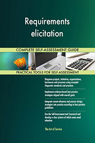 Requirements elicitation All-Inclusive Self-Assessment - More than 670 Success Criteria, Instant Visual Insights, Comprehensive Spreadsheet Dashboard, Auto-Prioritized for Quick Results de The Art of Service