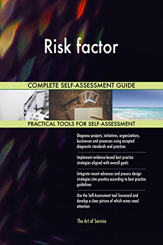 Risk factor All-Inclusive Self-Assessment - More than 680 Success Criteria, Instant Visual Insights, Comprehensive Spreadsheet Dashboard, Auto-Prioritized for Quick Results de The Art of Service