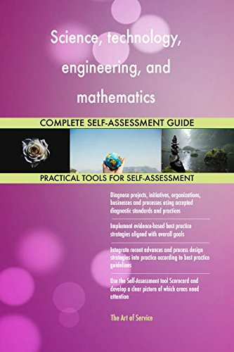 Science, technology, engineering, and mathematics All-Inclusive Self-Assessment - More than 680 Success Criteria, Instant Visual Insights, Spreadsheet Dashboard, Auto-Prioritized for Quick Results de The Art of Service