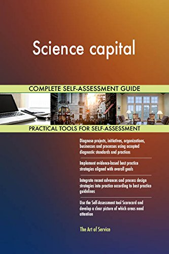 Science capital All-Inclusive Self-Assessment - More than 660 Success Criteria, Instant Visual Insights, Comprehensive Spreadsheet Dashboard, Auto-Prioritized for Quick Results de The Art of Service