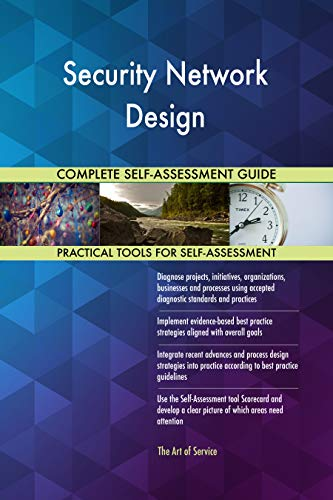 Security Network Design All-Inclusive Self-Assessment - More than 700 Success Criteria, Instant Visual Insights, Comprehensive Spreadsheet Dashboard, Auto-Prioritized for Quick Results de The Art of Service