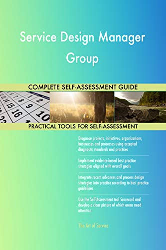 Service Design Manager Group All-Inclusive Self-Assessment - More than 700 Success Criteria, Instant Visual Insights, Comprehensive Spreadsheet Dashboard, Auto-Prioritized for Quick Results de The Art of Service