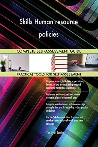 Skills Human resource policies All-Inclusive Self-Assessment - More than 700 Success Criteria, Instant Visual Insights, Comprehensive Spreadsheet Dashboard, Auto-Prioritized for Quick Results de The Art of Service