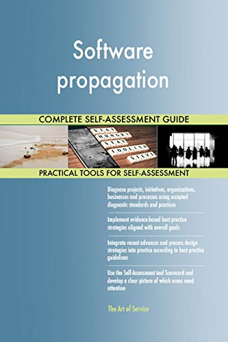 Software propagation All-Inclusive Self-Assessment - More than 660 Success Criteria, Instant Visual Insights, Comprehensive Spreadsheet Dashboard, Auto-Prioritized for Quick Results de The Art of Service