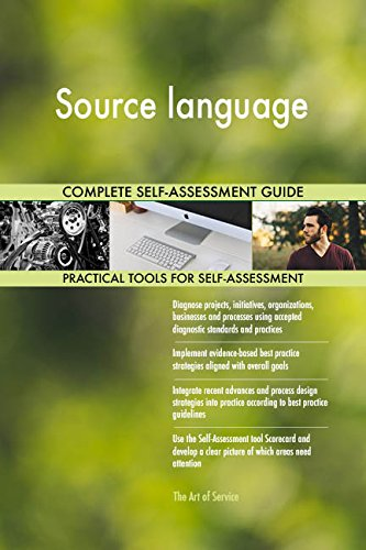 Source language All-Inclusive Self-Assessment - More than 670 Success Criteria, Instant Visual Insights, Comprehensive Spreadsheet Dashboard, Auto-Prioritized for Quick Results de The Art of Service