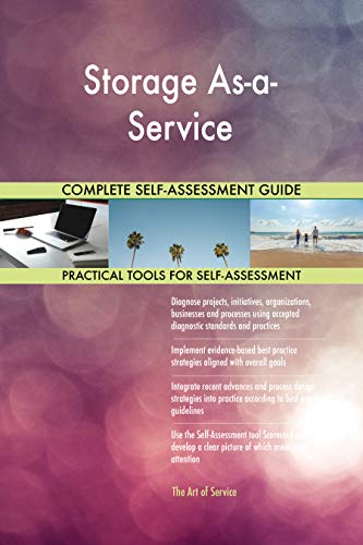 Storage As-a-Service All-Inclusive Self-Assessment - More than 700 Success Criteria, Instant Visual Insights, Comprehensive Spreadsheet Dashboard, Auto-Prioritized for Quick Results de The Art of Service