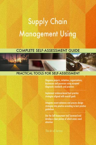 Supply Chain Management Using All-Inclusive Self-Assessment - More than 700 Success Criteria, Instant Visual Insights, Comprehensive Spreadsheet Dashboard, Auto-Prioritized for Quick Results de The Art of Service
