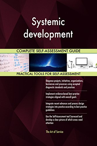 Systemic development All-Inclusive Self-Assessment - More than 720 Success Criteria, Instant Visual Insights, Comprehensive Spreadsheet Dashboard, Auto-Prioritized for Quick Results de The Art of Service