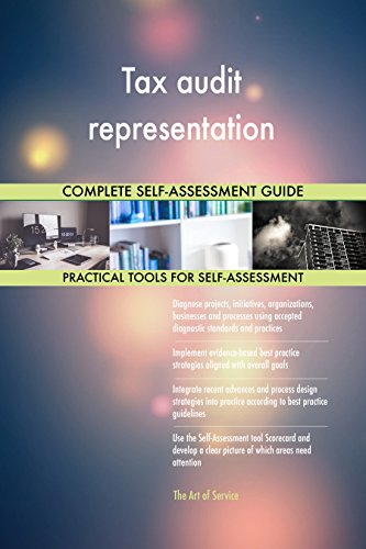 Tax audit representation All-Inclusive Self-Assessment - More than 690 Success Criteria, Instant Visual Insights, Comprehensive Spreadsheet Dashboard, Auto-Prioritized for Quick Results de The Art of Service