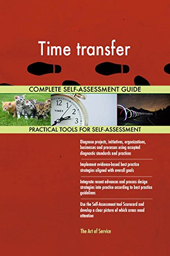 Time transfer All-Inclusive Self-Assessment - More than 700 Success Criteria, Instant Visual Insights, Comprehensive Spreadsheet Dashboard, Auto-Prioritized for Quick Results de The Art of Service