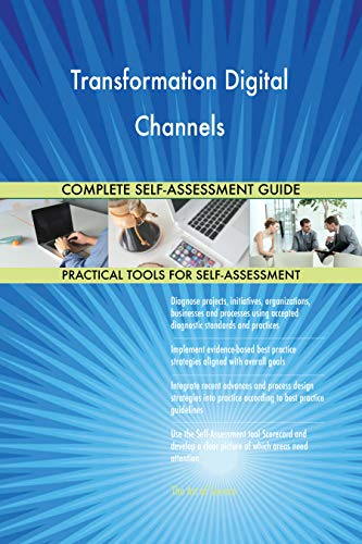 Transformation Digital Channels All-Inclusive Self-Assessment - More than 700 Success Criteria, Instant Visual Insights, Comprehensive Spreadsheet Dashboard, Auto-Prioritized for Quick Results de The Art of Service