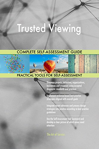 Trusted Viewing All-Inclusive Self-Assessment - More than 680 Success Criteria, Instant Visual Insights, Comprehensive Spreadsheet Dashboard, Auto-Prioritized for Quick Results de The Art of Service