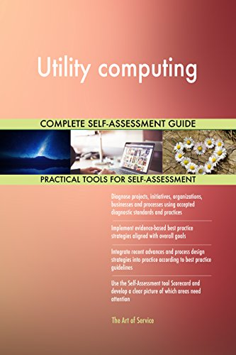 Utility computing All-Inclusive Self-Assessment - More than 690 Success Criteria, Instant Visual Insights, Comprehensive Spreadsheet Dashboard, Auto-Prioritized for Quick Results de The Art of Service