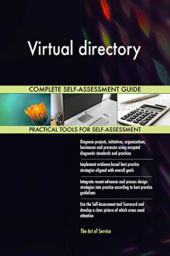 Virtual directory All-Inclusive Self-Assessment - More than 710 Success Criteria, Instant Visual Insights, Comprehensive Spreadsheet Dashboard, Auto-Prioritized for Quick Results de The Art of Service