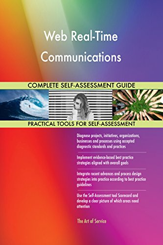 Web Real-Time Communications All-Inclusive Self-Assessment - More than 660 Success Criteria, Instant Visual Insights, Comprehensive Spreadsheet Dashboard, Auto-Prioritized for Quick Results de The Art of Service