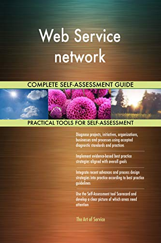 Web Service network All-Inclusive Self-Assessment - More than 700 Success Criteria, Instant Visual Insights, Comprehensive Spreadsheet Dashboard, Auto-Prioritized for Quick Results de The Art of Service