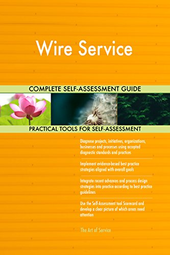 Wire Service All-Inclusive Self-Assessment - More than 690 Success Criteria, Instant Visual Insights, Comprehensive Spreadsheet Dashboard, Auto-Prioritized for Quick Results de The Art of Service