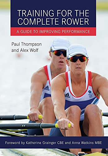 Training for the Complete Rower: A Guide to Improving Performance de The Crowood Press Ltd
