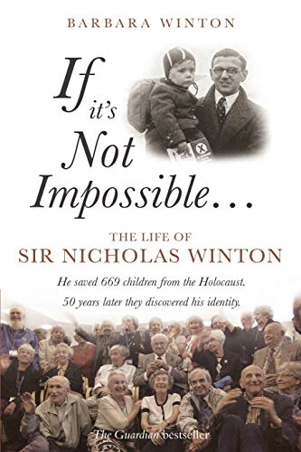 If It's Not Impossible...: The Life of Sir Nicholas Winton de Troubador Publishing Ltd
