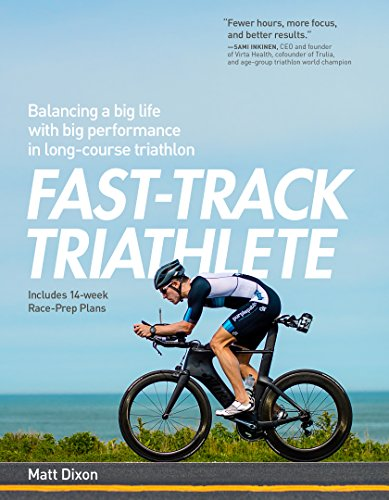 Fast-Track Triathlete: Balancing a Big Life with Big Performance in Long-Course Triathlon de VeloPress
