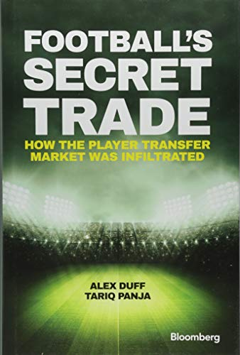 Football's Secret Trade: How the Player Transfer Market was Infiltrated (Bloomberg) de Wiley John + Sons