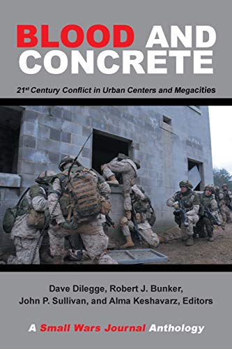 Blood and Concrete: 21st Century Conflict in Urban Centers and Megacities—A Small Wars Journal Anthology de XlibrisUS
